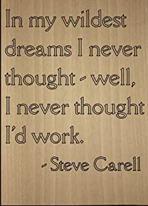 Mundus Souvenirs in My Wildest Dreams I Never Thought -. Quote by Steve Carell, Laser Engraved on Wooden Plaque - Size: 8