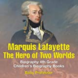 Marquis de Lafayette: The Hero of Two Worlds - Biography 4th Grade | Children's Biography Books