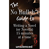 The No Bullsh*t Guide to Writing a Novel (or Novella) 15 Minutes at a Time: Write for Money (The No Bullsh*t Guide to Writing Erotica)