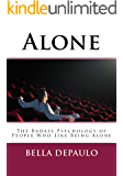 Alone: The Badass Psychology of People Who Like Being Alone