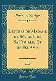 Lettres de Madame de Sévigné, de Sa Famille, Et de Ses Amis, Vol. 2 (Classic Reprint)