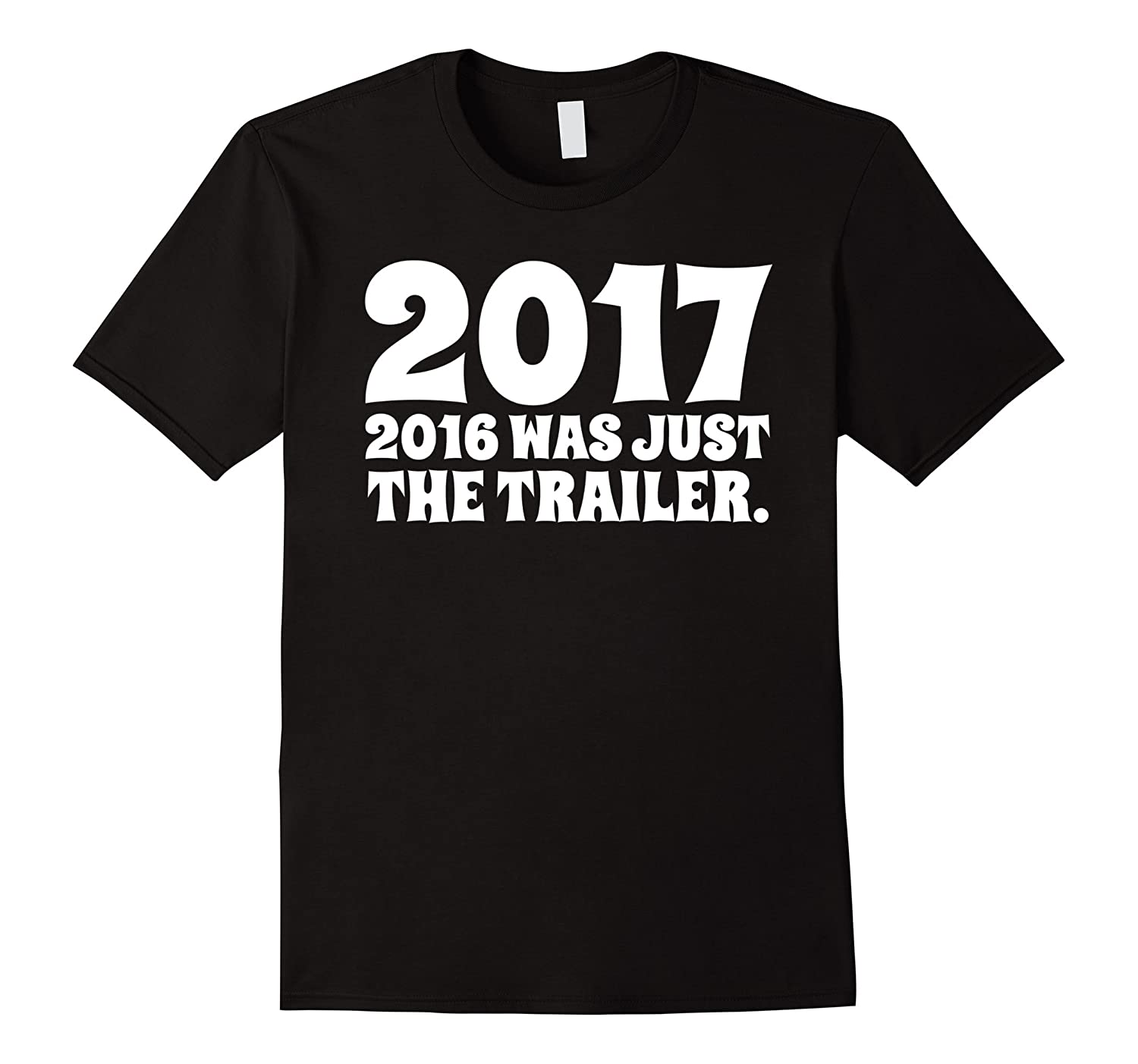Funny New Years Eve Shirt - 2017 - 2016 Was Just the Trailer-CL