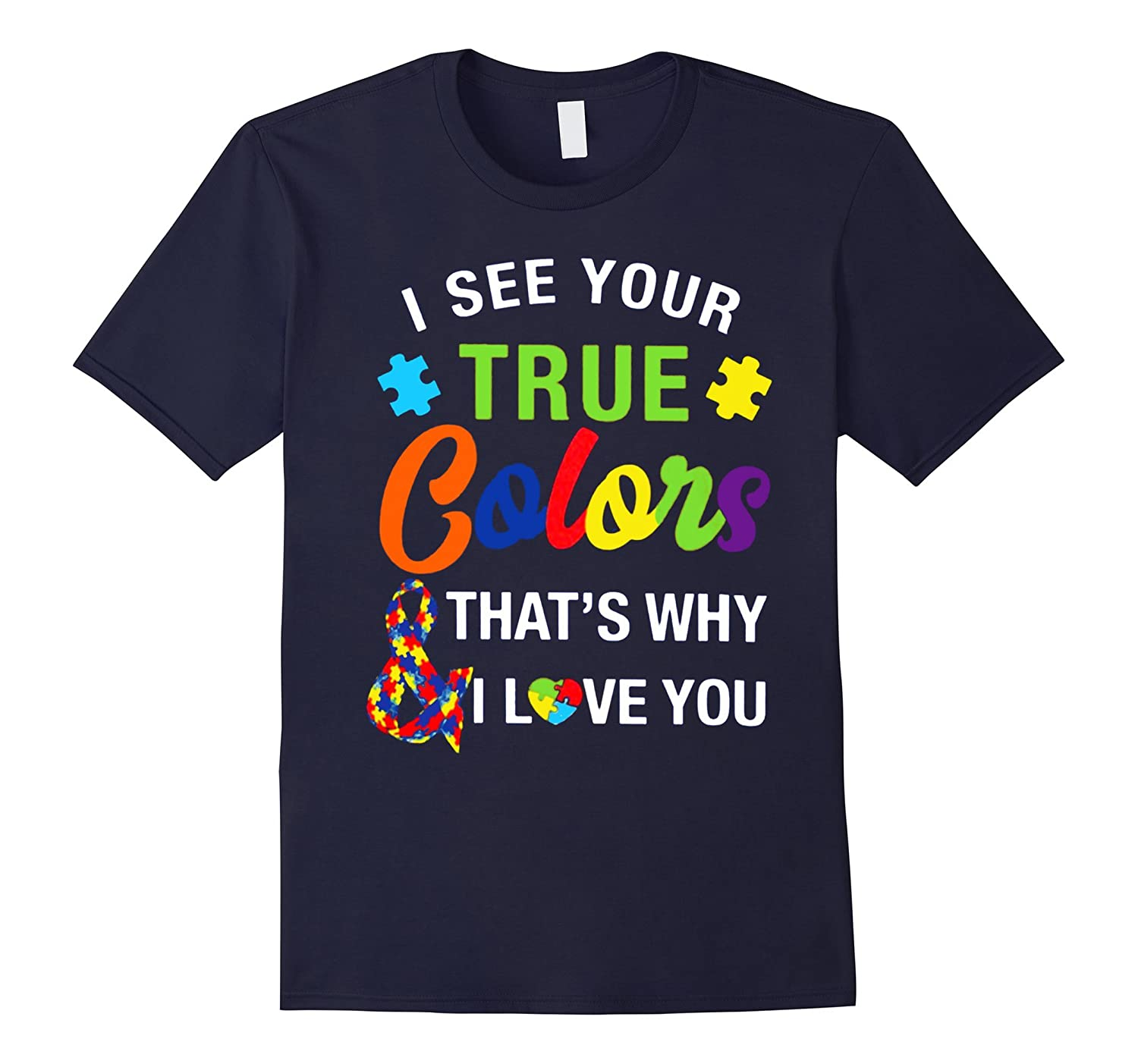 i see your true color autism mom that i love you t shirt-TH