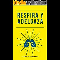 RESPIRA Y ADELGAZA: Aprende a respirar para perder peso fácilmente y mejorar tu salud, rendimiento físico y mental y…