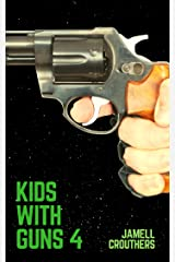 Kids With Guns 4 (KWG Series) Kindle Edition