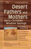 Desert Fathers and Mothers: Early Christian Wisdom Sayings―Annotated & Explained (SkyLight Illuminations)