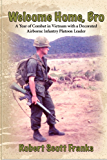 Welcome Home, Bro: A Year of Combat in Vietnam with a Decorated Airborne Infantry Platoon Leader