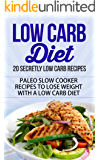 Low Carb Diet: 20 Secretly Low Carb Recipes - Paleo Slow Cooker Recipes to Lose Weight with a Low Carb Diet (low carb diet, low carb diet for beginners, ... low carb diet plan, low carb diet books)