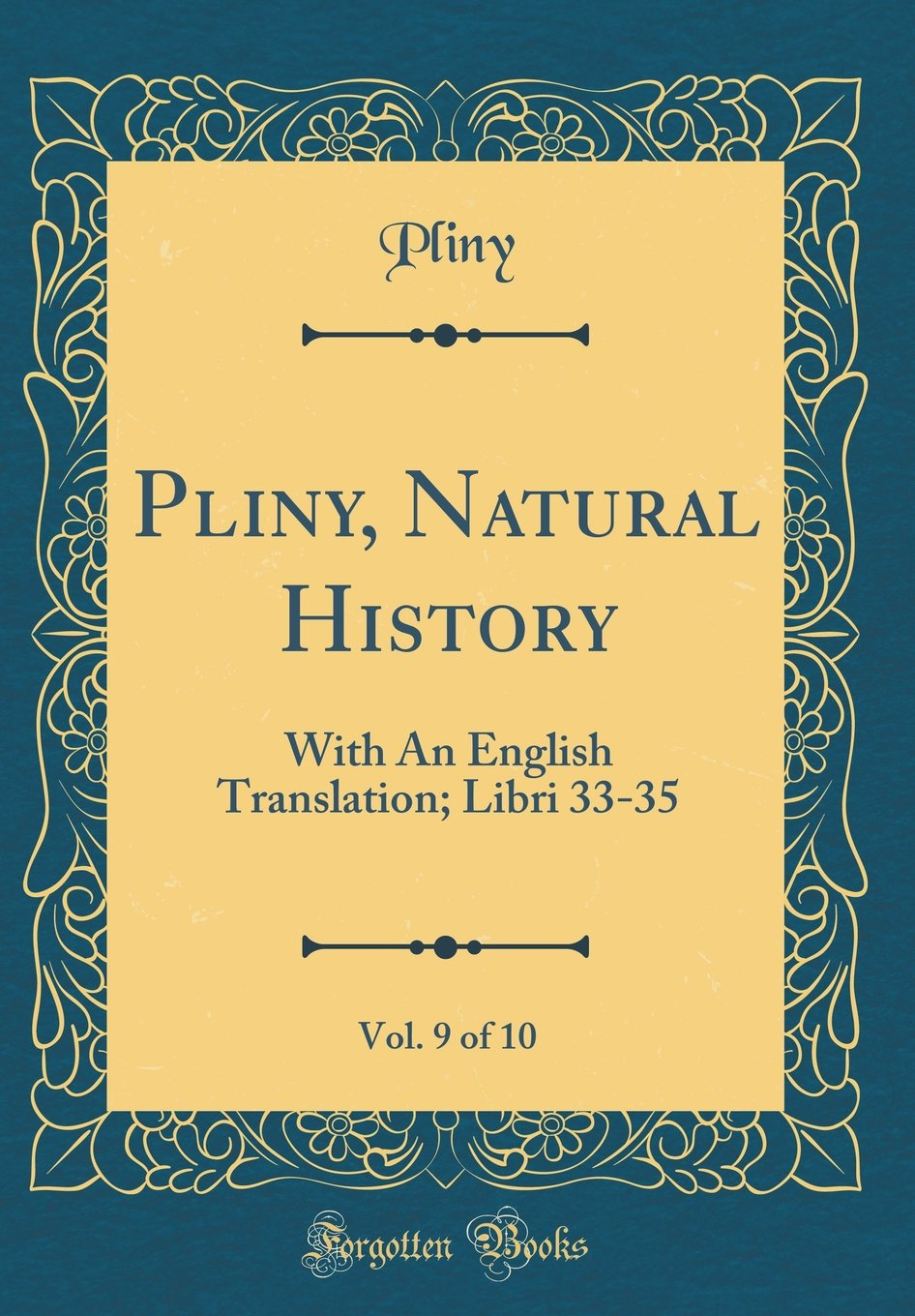 Pliny, Natural History, Vol. 9 of 10: With An English Translation; Libri 33-35 (Classic Reprint) (Latin Edition) ebook