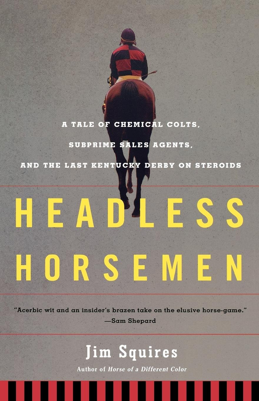 Headless Horsemen: A Tale of Chemical Colts, Subprime Sales Agents, and the Last Kentucky Derby on Steroids ebook