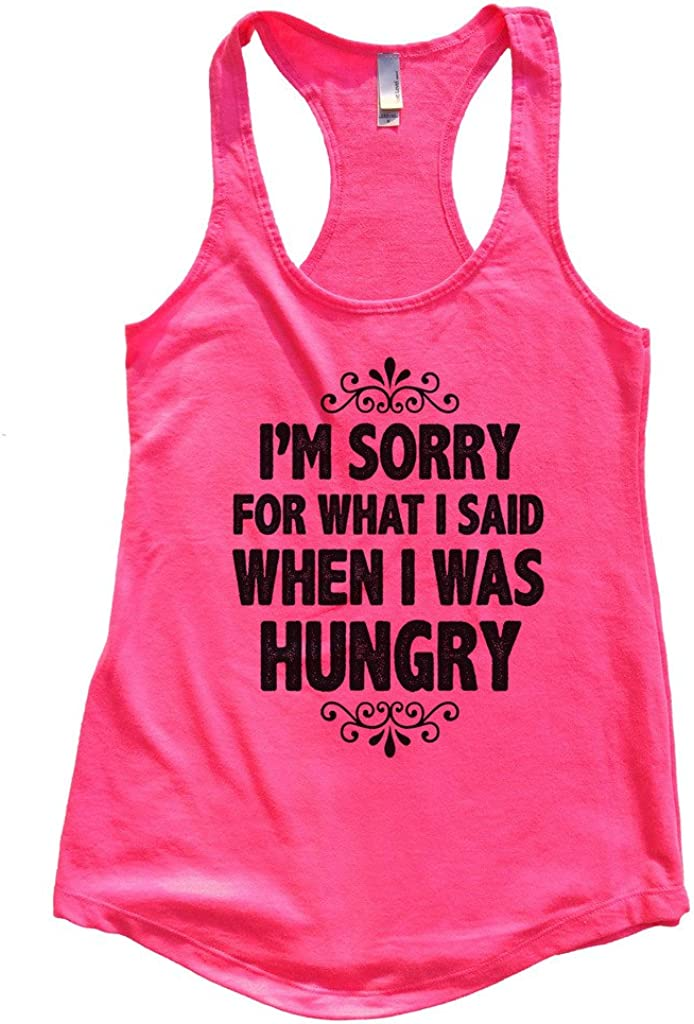 """Funny Threadz Food Lover Tank Top """"Im Sorry for What I Said When I was Hungry"""