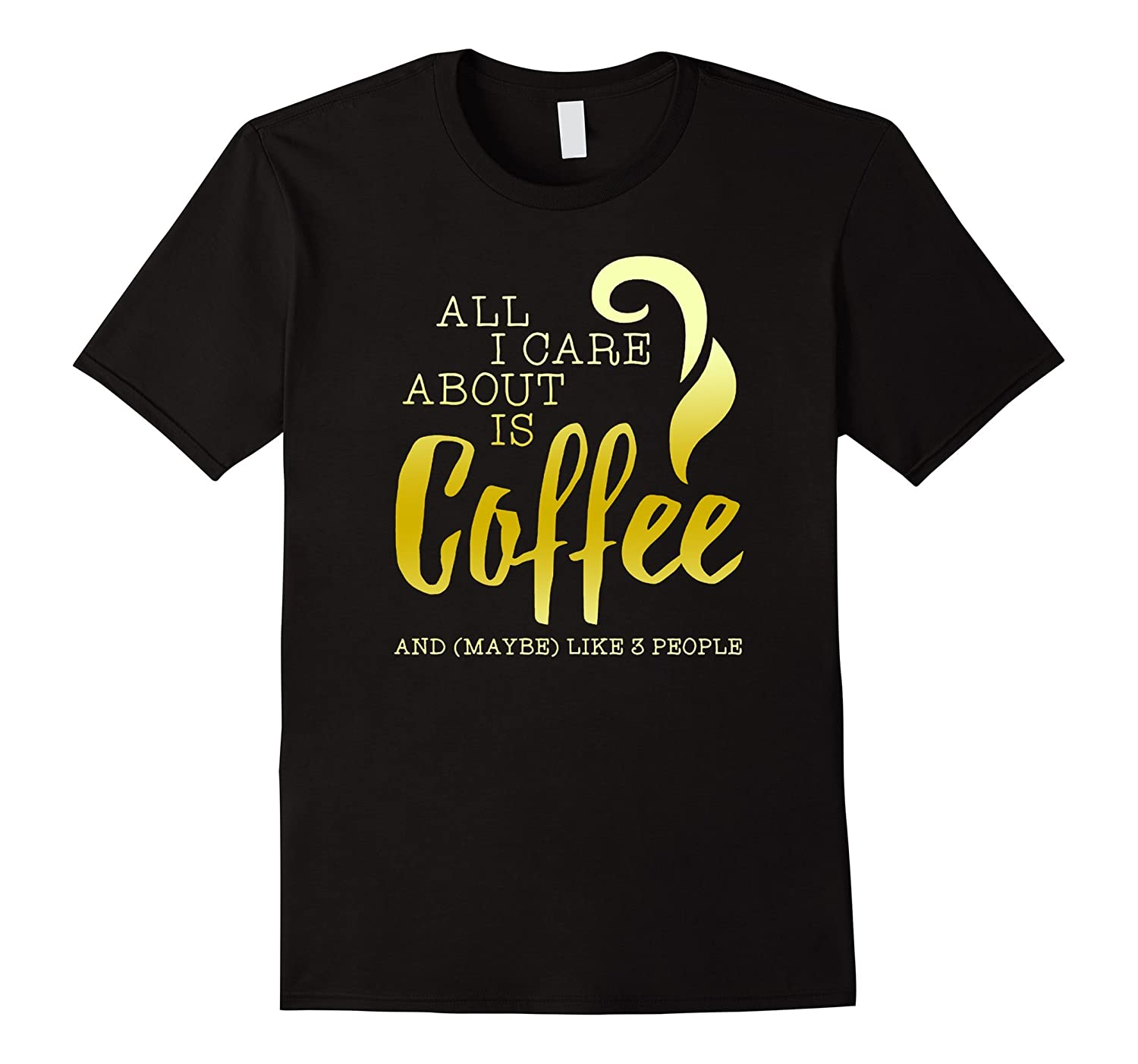 All I Care About is Coffee T-Shirt-CL