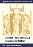 Luthers Thesenanschlag: Faktum Oder Fiktion