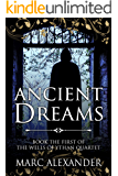 Ancient Dreams (The Wells of Ythan Quartet Book 1)