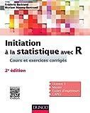 Initiation à la statistique avec R - 2e éd. - Cours, exemples, exercices et problèmes corrigés
