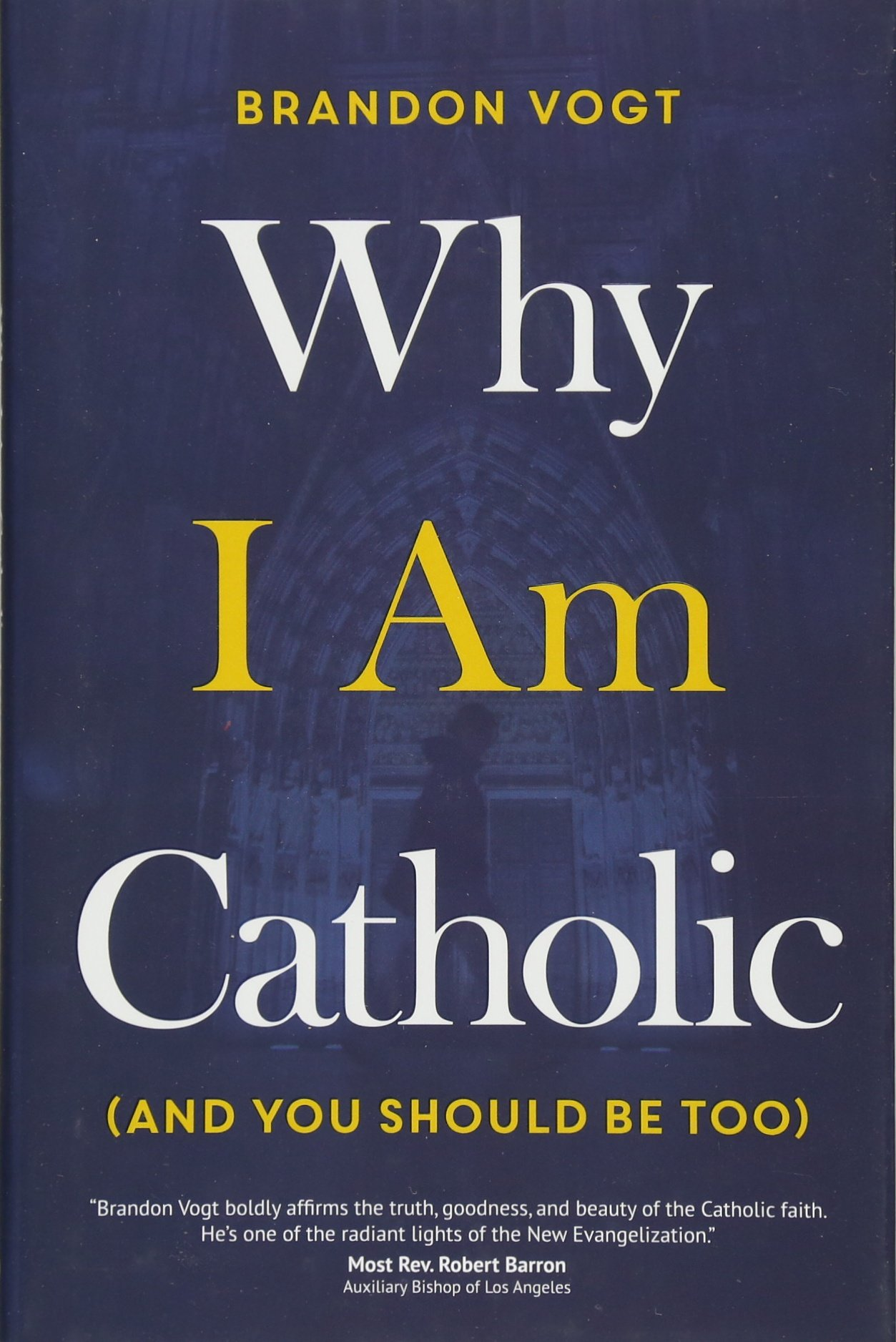 Why I Am Catholic (and You Should Be Too): Brandon Vogt: 9781594717673:  Amazon.com: Books
