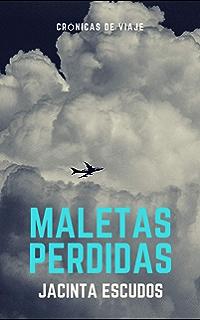 Maletas perdidas: (Crónicas de viaje) (Spanish Edition)