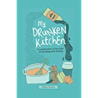 My Drunken Kitchen: A celebration of the joys of drinking and dining