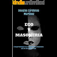 Ego y Masoneria: El mayor enemigo no se encuentra en la masoneria sino en uno mismo. El Ego.