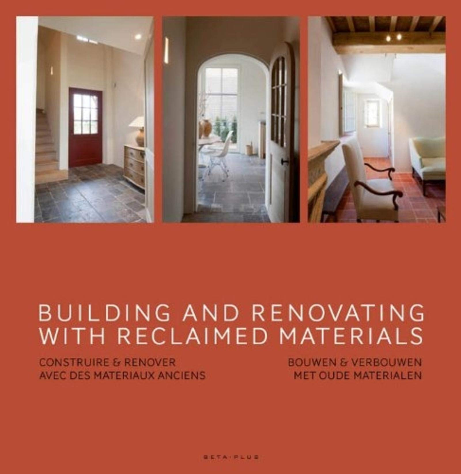 Building and renovating with reclaimed materials - construire et renover avec des materiaux anciens: Bouwen et verbouwen met oude materialen. Ouvrage multilingue. Ouvrages sur lhabitat: Amazon.es: Pauwels, Wim: Libros en idiomas extranjeros