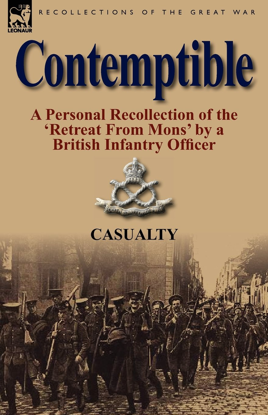 Contemptible: A Personal Recollection of the 'Retreat from Mons' by a British Infantry Officer