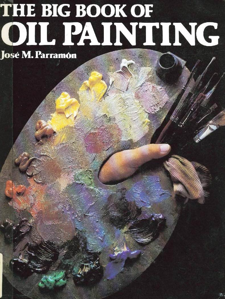 The Big Book of Oil Painting: The History, the Studio, the Materials, the  Techniques, the Subjects, the Theory and Practice of Oil Painting: Jose  Maria ...