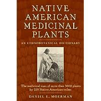 Native American Medicinal Plants: An Ethnobotanical Dictionary