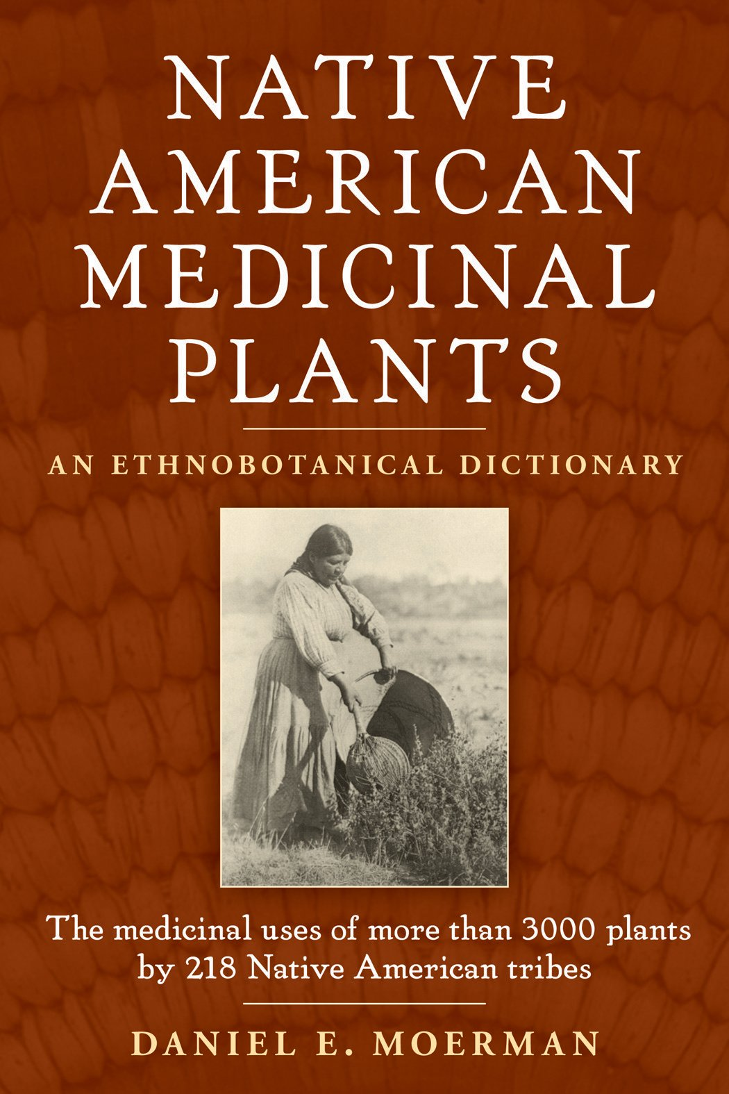 Native American Medicinal Plants: An Ethnobotanical Dictionary by Brand: Timber Press