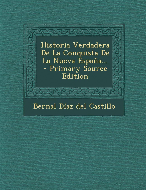 Historia Verdadera De La Conquista De La Nueva España...: Amazon.es: Bernal Díaz del Castillo: Libros