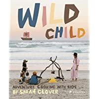 Wild Child: Adventure Cooking with Kids