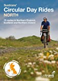 Sustrans' Circular Day Rides North: 75 rides in Northern England, Scotland and Northern Ireland