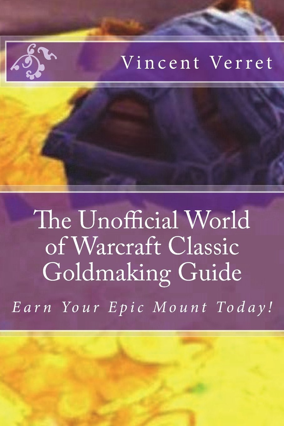 Read Online The Unofficial World of Warcraft Classic Goldmaking Guide: Earn Your Epic Mount Today! (WoW Classic Unofficial Game Guides) pdf