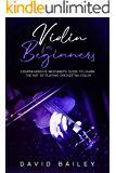 Violin for Beginners: Comprehensive Beginner's Guide to Learn the Art of Playing Orchestra Violin (English Edition)
