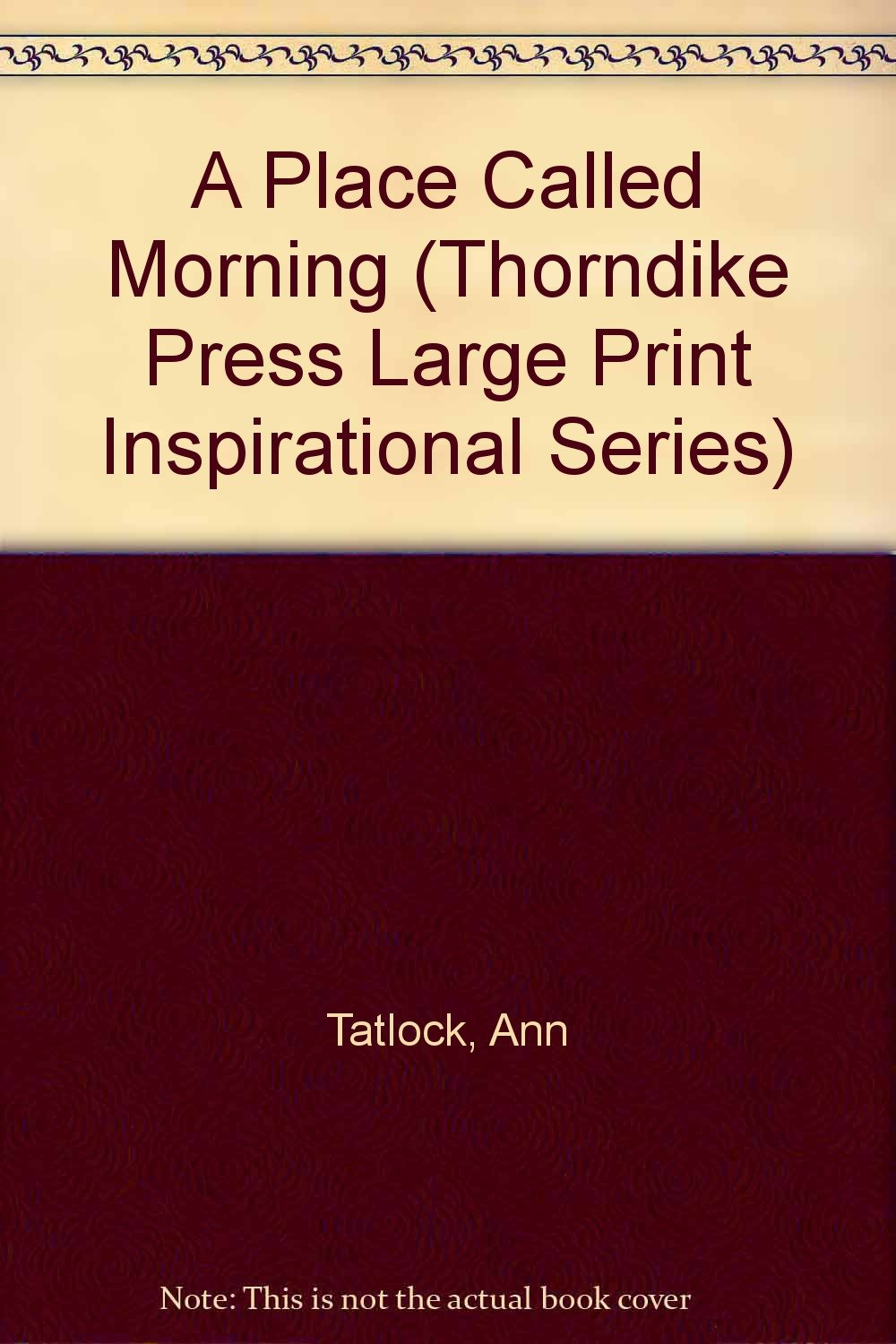 Read Online A Place Called Morning (Thorndike Large Print Inspirational Series) pdf epub