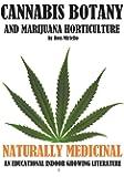 Cannabis Botany and Marijuana Horticulture: Naturally Medicinal an Educational Indoor Growing Literature