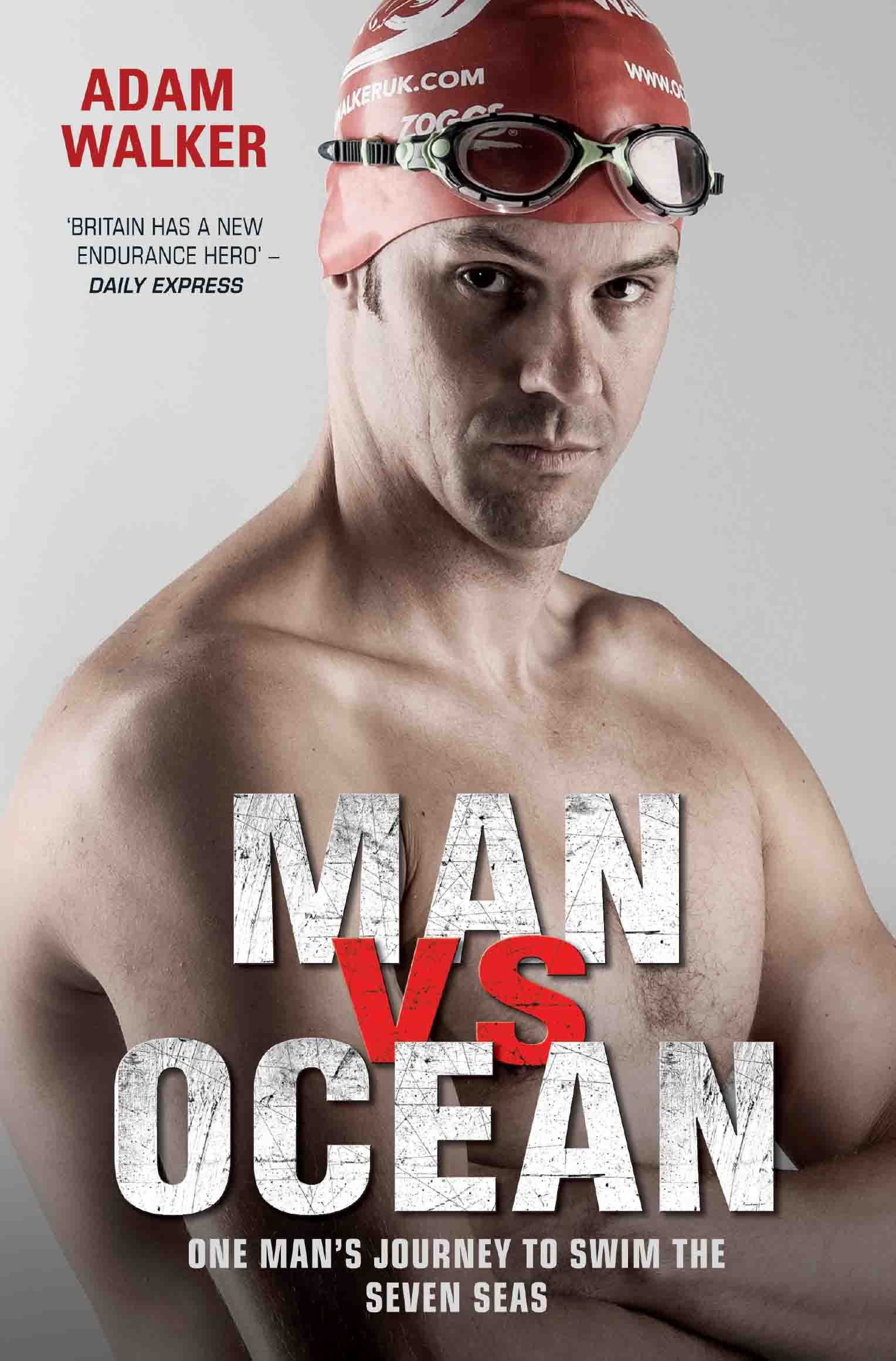Man Vs Ocean   One Man's Journey To Swim The World's Toughest Oceans  English Edition