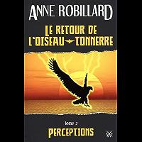 Le retour de l'oiseau-tonnerre 02 : Perceptions (French Edition)