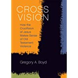 Cross Vision: How the Crucifixion of Jesus Makes Sense of Old Testament Violence (English Edition)