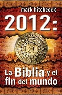 2012: La Biblia y el Fin del Mundo=2012 (Spanish Edition)