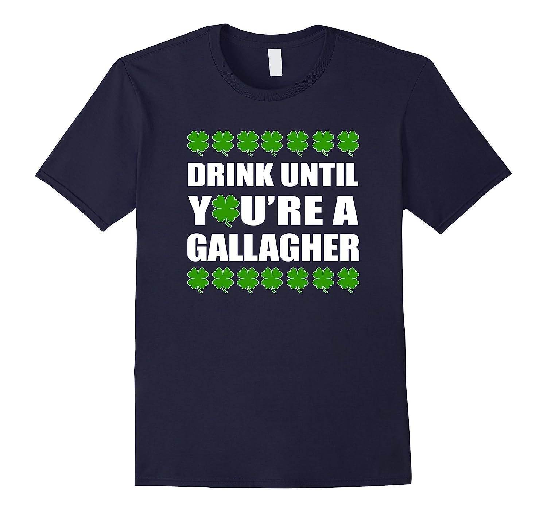 Drink Until Youre a Gallagher Irish Drinking Pub Shirt-TD