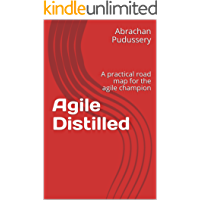 Agile Distilled: A practical road map for the agile champion (Agiledistilled Series  Book 1)