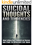 Suicidal Thoughts and Tendencies: How to Move Past Thoughts of Suicide and Start to Appreciate Life Again