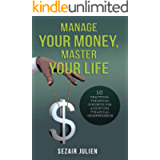 Manage Your Money, Master Your Life: 10 Practical Financial Concepts For Achieving Financial Independence