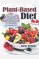 Plant-Based Diet: The Essential Cookbook for Beginners. Healthy Recipes & Meal Plan for Weight Loss. (Plant Based Recipes, whole foods diet, diet plans meals, vegan recipes, plant-based for beginners) Paperback