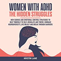 Women with ADHD: The Hidden Struggles: New Science and Emotional Control Strategies to Help Yourself to Self-Regulate…