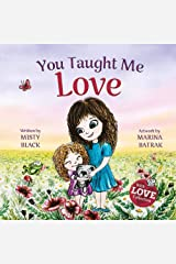 You Taught Me Love: A Mother/Daughter Bonding Story for All Ages--Spreading Love and Gratitude Across Generations (With Love Collection Book 2) Kindle Edition