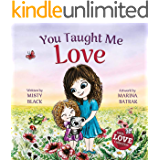 You Taught Me Love: A Mother/Daughter Bonding Story for All Ages--Spreading Love and Gratitude Across Generations (With Love Collection Book 2)