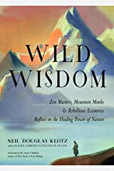 Wild Wisdom: Zen Masters, Mountain Monks, and Rebellious Eccentrics Reflect on the Healing Power of Nature Kindle Edition