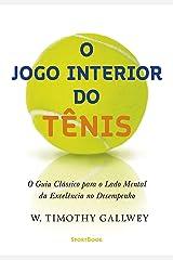 O jogo interior do tênis: O guia clássico para o lado mental da excelência no desempenho (Portuguese Edition) Kindle Edition