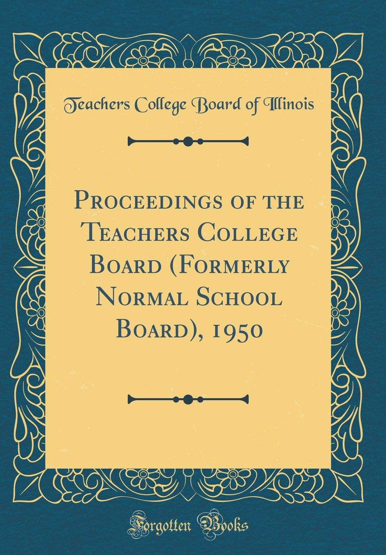 Proceedings of the Teachers College Board (Formerly Normal School Board), 1950 (Classic Reprint) pdf epub